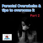 Parental-Overwhelm & How to Manage it (Part 2)