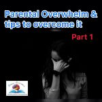 Parental-Overwhelm & How to Manage it (Part 1)